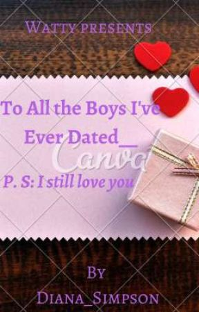 To All The Boys I've Ever Dated__ P.S... I Still Love You by Diana_Simpson
