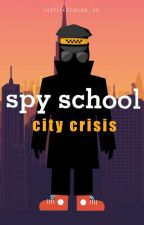 Spy School: City Crisis by justchloe_29