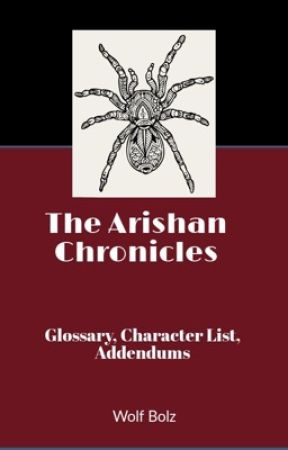 The Arishan Chronicles-Glossary, Character List, Addendums  by Gadralneure