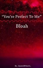 """You're Perfect To Me"" ⭑Bloah⭑ by _Queen0fHearts_"