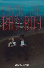 Lovin' The Bad Boy |completed| by makaylaaniece