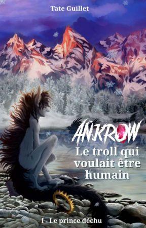 Ankrow : Le troll qui voulait être humain. 1- Le prince déchu by TateGuillet