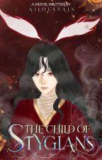 The Child Of Stygians (Stygians Duology #1) ni AilousVain