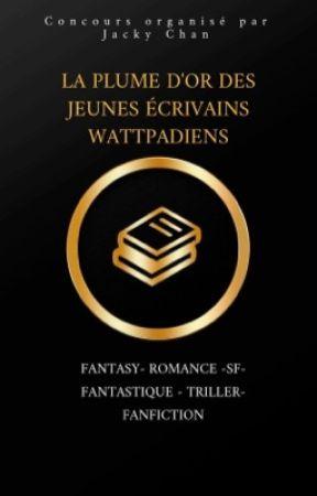 LA PLUME D'OR des jeunes écrivains Wattpadiens by Jack_yyyy