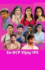 Ex-DCP Vijay IPS by Telugu_girl