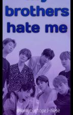 MY BROTHERS HATE ME 💔💔 (BTS FF)(On Going) by iamyourhopeJ-hope