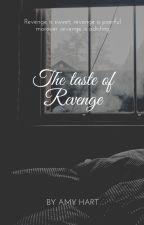 The taste of Revenge by AmyHart12