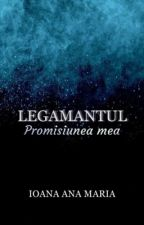 Legământul: Promisiunea mea de _IoanaAnaMaria_
