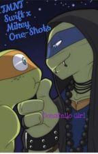 TMNT Swift x Mikey One-Shots by Donatello-Girl