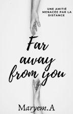 Far away from you par Maryem87