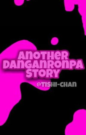 Another Danganronpa Story by Tishi-chan