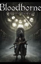 BLOODBORNE THE  HUNTERS : THE BEGINNGHT OF DARKNESS by Felizelpro140