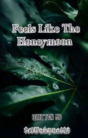 Feels Like The Honeymoon  by komori26yui