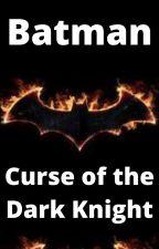 Batman: Curse of the Dark Knight by TheSuperiorDevil