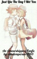 Just Like the Day I Met You - An Amourshipping Fanfic by randomperson42169