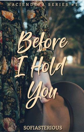 Before I Hold You (Haciendera Series #1) by sofiasterious