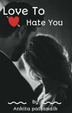 LOVE TO HATE YOU. by AnmikPatnaik22