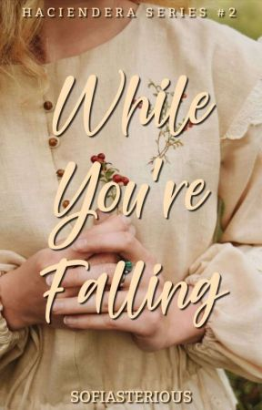 While You're Falling (Haciendera Series #2) by sofiasterious