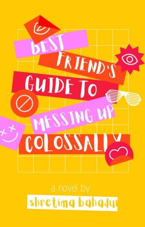 Best Friend's Guide to Messing Up Colossally by lightningandletters