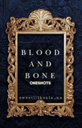 Blood & Bone Oneshots by sweetlilkoala_xx