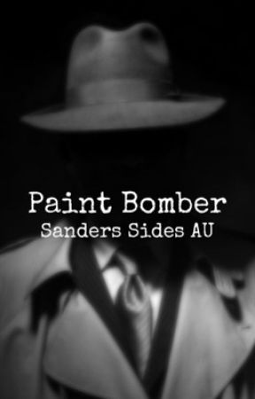 Paint Bomber || Sanders Sides Detective AU {COMPLETED} by NessanityIsReal