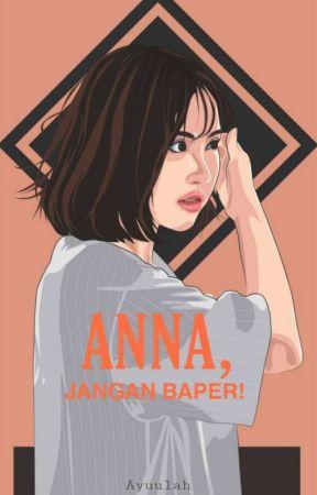 Anna, Jangan Baper! by ayuulah