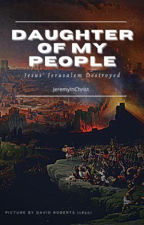 Daughter of My People: Jesus' Jerusalem destroyed by JeremyInChrist
