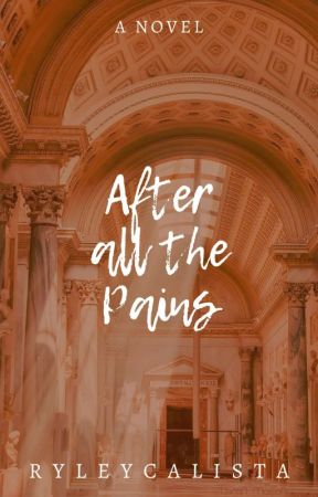 After All The Pains (COMPLETED) by ryleycalista
