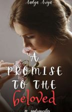 A Promise To The Beloved (Completed) by _aadyawrites