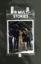 #IR Multi-Stories by ThelovelyAngels