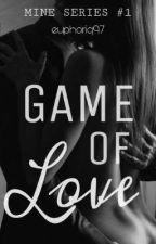 GAME OF LOVE ( MINE SERIES #1) by euphoriq97