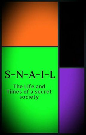 SNAIL: The Life and Times of a Secret Society by SNAIL356