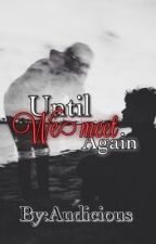 Until We Meet Again  by ShaneReanzoAbanto