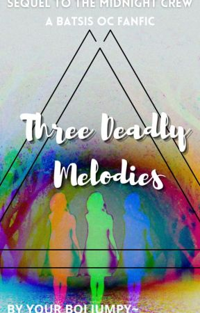 Three Deadly Melodies  SEQUEL TO THE MIDNIGHT CREW  BatsisOC!FANFIC by JumpyBox13