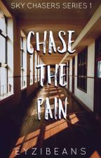 Chase The Pain (Sky Chasers Series #1)  by eyzibeans