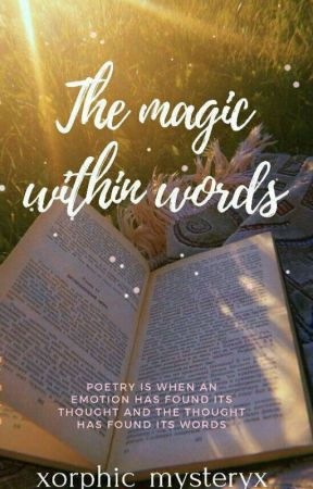 THE MAGIC WITHIN WORDS by xorphic_mysteryx