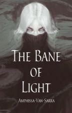 The Bane of Light by Amphissa-Van-Sarra