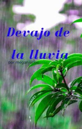 Debajo de la lluvia by Y_MeganUribe