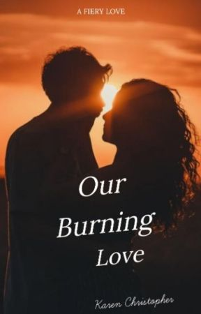 Our Burning Love by karenchristopherr