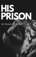 HIS PRISON by paradisepoint