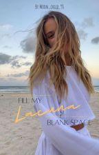 LACUNA - Fill My Blank Space von Moon_child_98