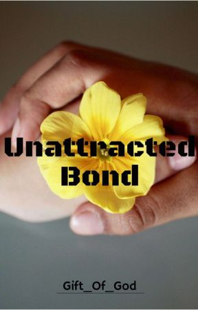 Unattracted Bond {COMING SOON} by Gift_OfGod