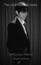 The cold hearted mafia  Taehyung x reader  by bangtandaddiesss