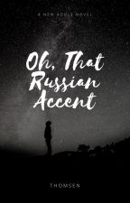 Oh, That Russian Accent by mill3277