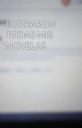 BORRARON TODAS MIS NOVELAS by MiriGlezW