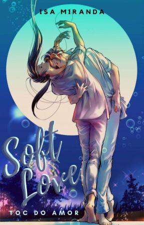 Soft Love - TOC do amor by IsaMautora