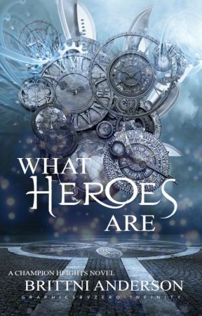 What Heroes Are (Revised Edition) by katelynmckelle
