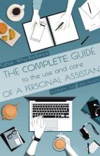 The Complete Guide to the Use and Care of a Personal Assistant  by Flaireyyy