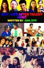 💚 KYY : LIFE AFTER TALENT HUNT 💜 ( COMPLETED ) ✅ by Ash_1274
