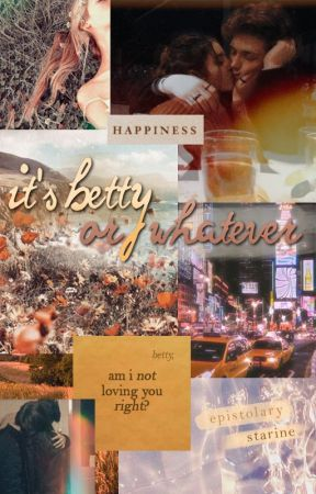 it's betty or whatever by Starine